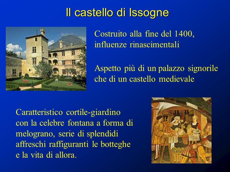 Il castello di Issogne Costruito alla fine del 1400, influenze rinascimentali Aspetto più di un palazzo signorile che di un castello medievale Caratte