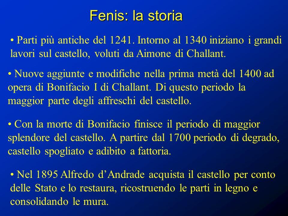 Fenis: la storia Parti più antiche del 1241. Intorno al 1340 iniziano i grandi lavori sul castello, voluti da Aimone di Challant. Nuove aggiunte e mod
