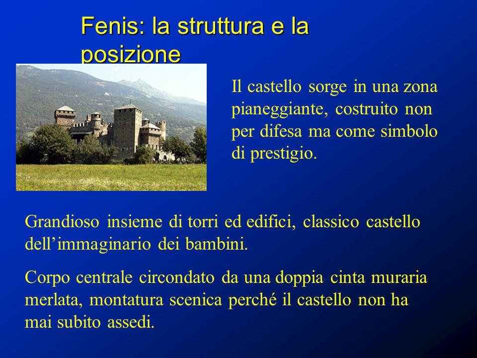 Fenis: la struttura e la posizione Il castello sorge in una zona pianeggiante, costruito non per difesa ma come simbolo di prestigio. Grandioso insiem