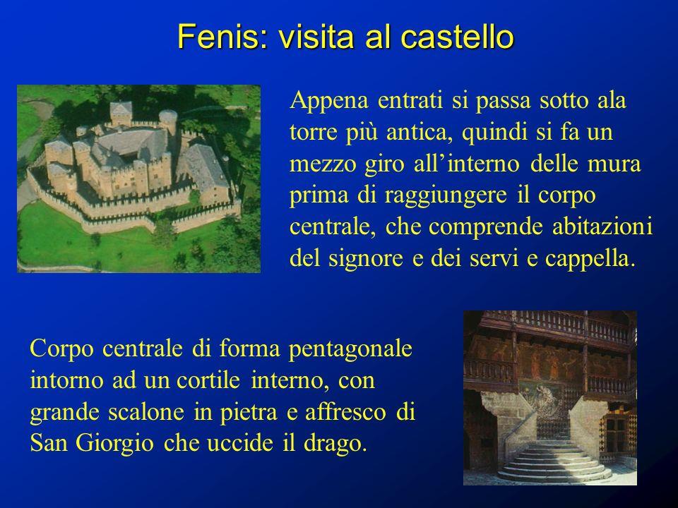 Fenis: visita al castello Appena entrati si passa sotto ala torre più antica, quindi si fa un mezzo giro allinterno delle mura prima di raggiungere il