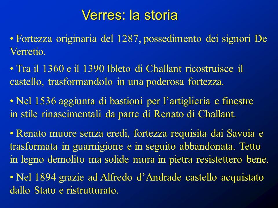 Verres: la storia Fortezza originaria del 1287, possedimento dei signori De Verretio. Tra il 1360 e il 1390 Ibleto di Challant ricostruisce il castell