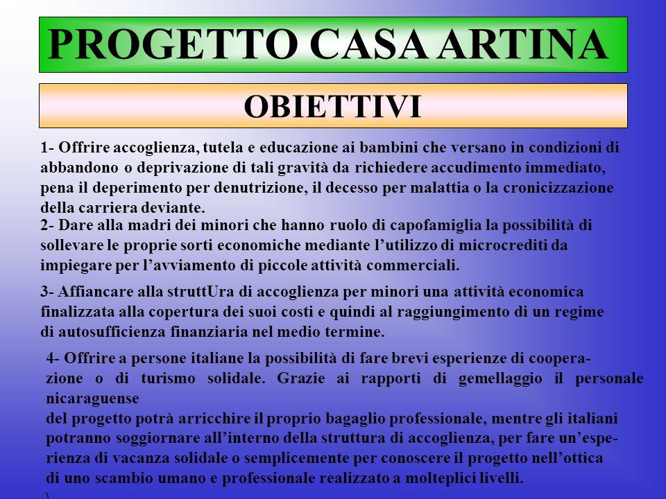 PROGETTO CASA ARTINA OBIETTIVI 1- Offrire accoglienza, tutela e educazione ai bambini che versano in condizioni di abbandono o deprivazione di tali gr
