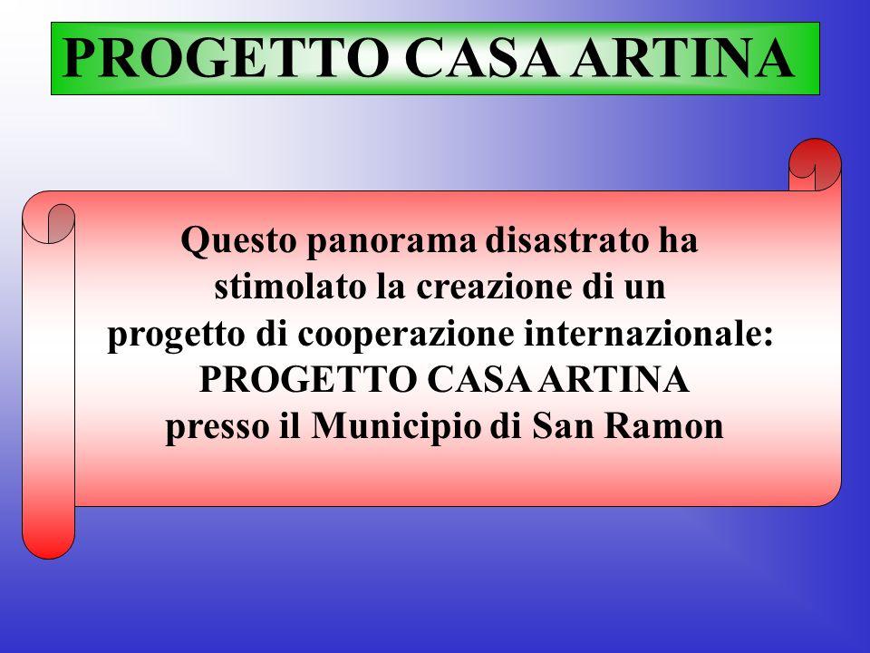 PROGETTO CASA ARTINA Questo panorama disastrato ha stimolato la creazione di un progetto di cooperazione internazionale: PROGETTO CASA ARTINA presso i