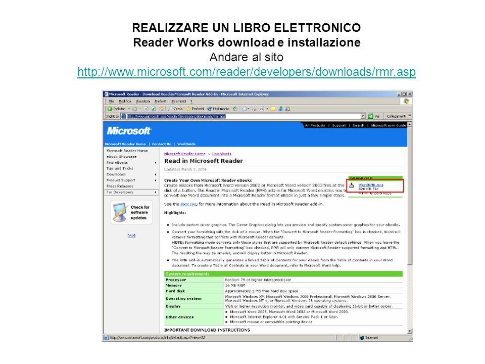 REALIZZARE UN LIBRO ELETTRONICO Reader Works download e installazione Andare al sito http://www.microsoft.com/reader/developers/downloads/rmr.asp