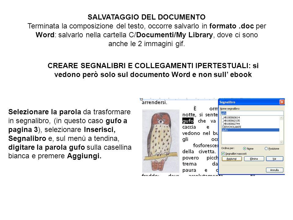 SALVATAGGIO DEL DOCUMENTO Terminata la composizione del testo, occorre salvarlo in formato.doc per Word: salvarlo nella cartella C/Documenti/My Librar