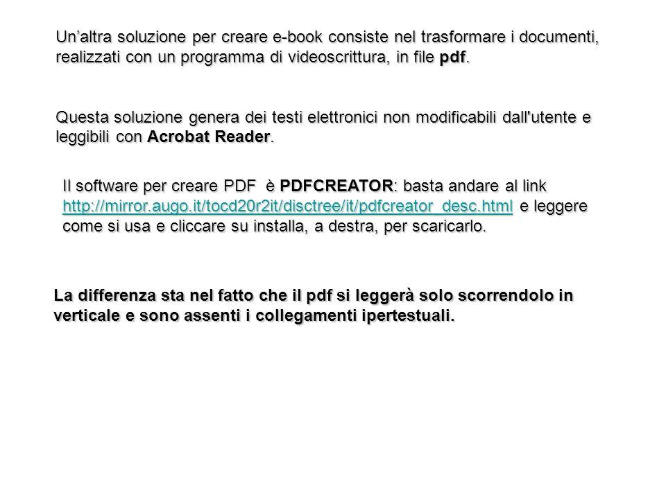 Unaltra soluzione per creare e-book consiste nel trasformare i documenti, realizzati con un programma di videoscrittura, in file pdf. Questa soluzione