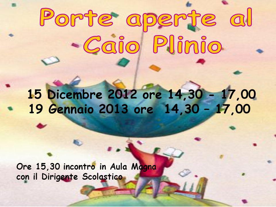 15 Dicembre 2012 ore 14,30 - 17,00 19 Gennaio 2013 ore 14,30 – 17,00 Ore 15,30 incontro in Aula Magna con il Dirigente Scolastico