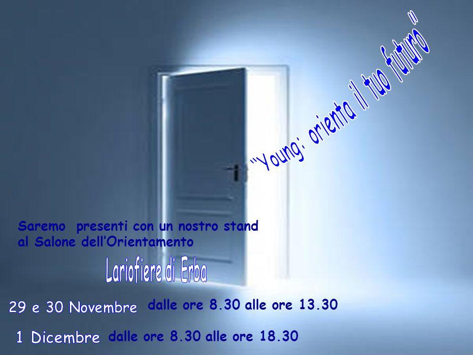 Saremo presenti con un nostro stand al Salone dellOrientamento dalle ore 8.30 alle ore 13.30 dalle ore 8.30 alle ore 18.30