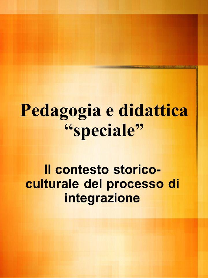 Pedagogia e didattica speciale Il contesto storico- culturale del processo di integrazione