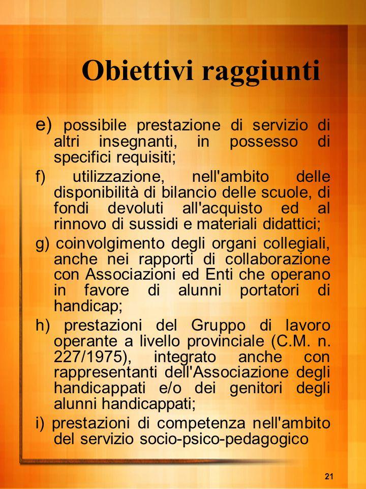 21 Obiettivi raggiunti e) possibile prestazione di servizio di altri insegnanti, in possesso di specifici requisiti; f) utilizzazione, nell'ambito del