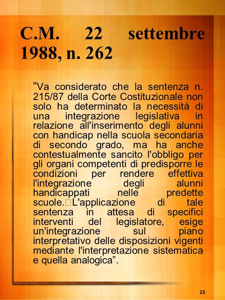 25 C.M. 22 settembre 1988, n. 262 Va considerato che la sentenza n. 215/87 della Corte Costituzionale non solo ha determinato la necessità di una inte