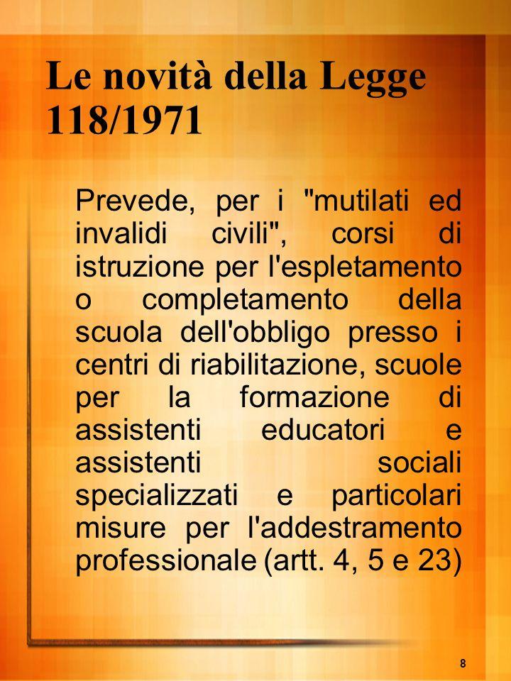 8 Le novità della Legge 118/1971 Prevede, per i