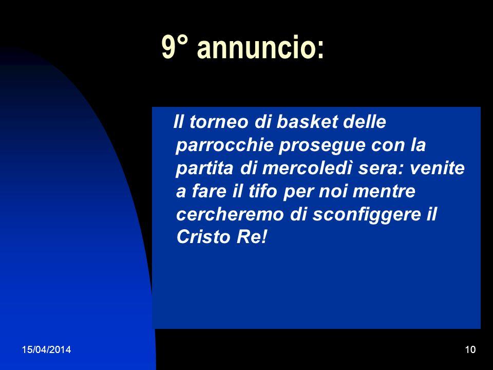 15/04/201410 9° annuncio: Il torneo di basket delle parrocchie prosegue con la partita di mercoledì sera: venite a fare il tifo per noi mentre cercher
