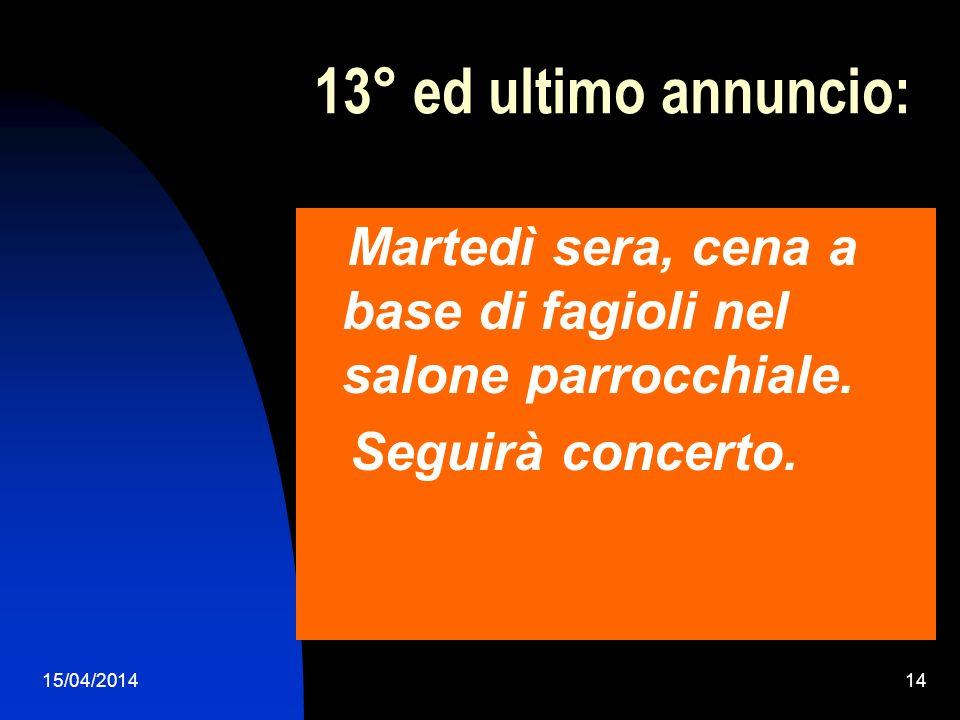 15/04/201414 13° ed ultimo annuncio: Martedì sera, cena a base di fagioli nel salone parrocchiale. Seguirà concerto.
