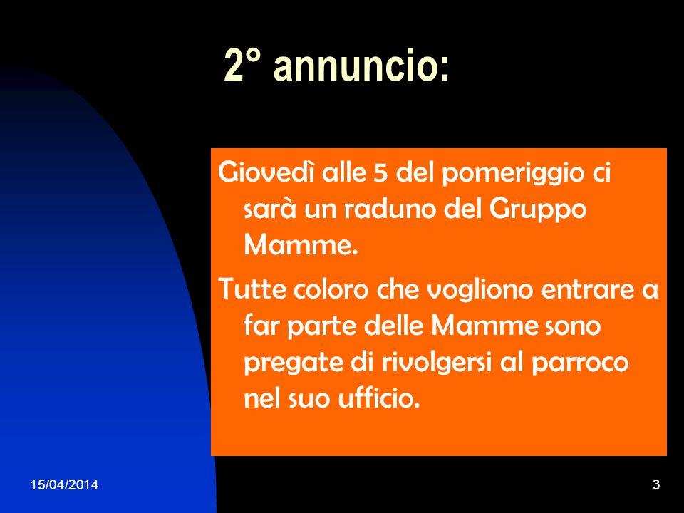 15/04/20143 2° annuncio: Giovedì alle 5 del pomeriggio ci sarà un raduno del Gruppo Mamme. Tutte coloro che vogliono entrare a far parte delle Mamme s