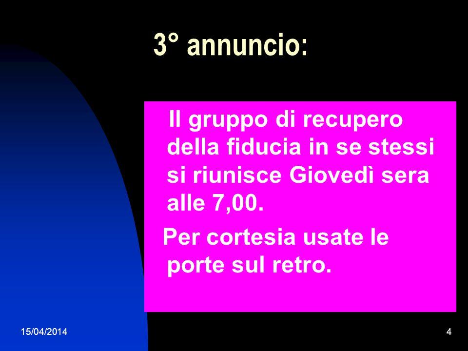 15/04/20144 3° annuncio: Il gruppo di recupero della fiducia in se stessi si riunisce Giovedì sera alle 7,00. Per cortesia usate le porte sul retro.
