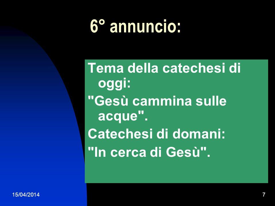 15/04/20147 6° annuncio: Tema della catechesi di oggi: