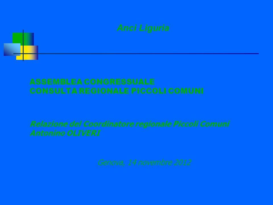 ANCI Liguria – Consulta Regionale Piccoli Comuni CONSULTE REGIONALI PICCOLI COMUNI CONSULTA NAZIONALE PICCOLI COMUNI - formata dai coordinatori regionali ASSEMBLEA NAZIONALE CONSULTA PICCOLI COMUNI – istituita nel 2007, è formata da rappresentanti delle Anci regionali (10 per la Liguria) CONFERENZA NAZIONALE DEI PICCOLI COMUNI - appuntamento annuale degli amministratori dei piccoli Comuni (siamo giunti alla XII edizione) (COORDINAMENTO NAZIONALE UNIONE DI COMUNI - spesso è convocato in concomitanza con la Consulta nazionale)