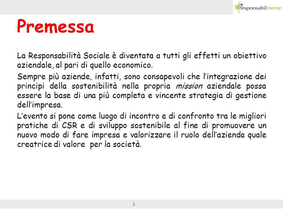 2 Premessa La Responsabilità Sociale è diventata a tutti gli effetti un obiettivo aziendale, al pari di quello economico.