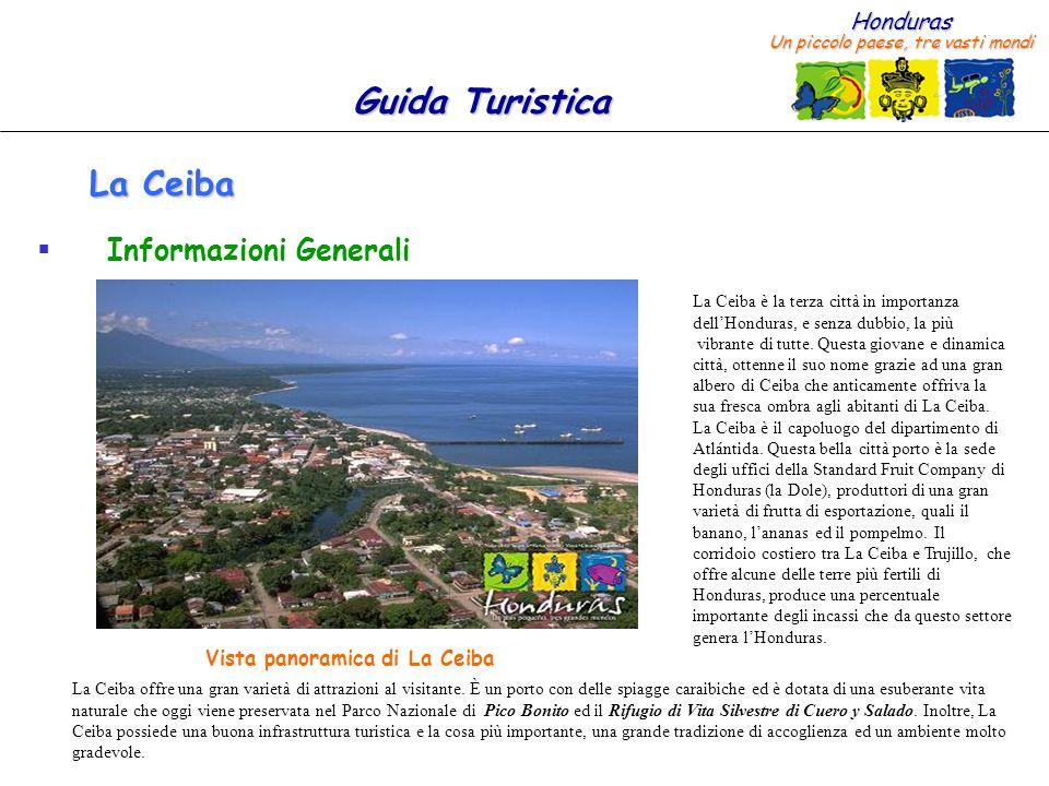 Honduras Un piccolo paese, tre vasti mondi Guida Turistica La Ceiba Informazioni Generali La Ceiba è la terza città in importanza dellHonduras, e senz