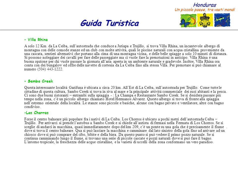 Honduras Un piccolo paese, tre vasti mondi Guida Turistica – Villa Rhina A solo 12 Km. da La Ceiba, sullautostrada che conduce a Jutiapa e Trujillo, s