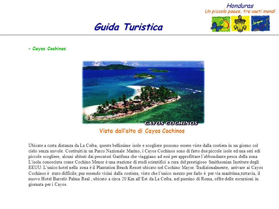 Honduras Un piccolo paese, tre vasti mondi Guida Turistica – Cayos Cochinos Ubicate a corta distanza da La Ceiba, queste bellissime isole e scogliere