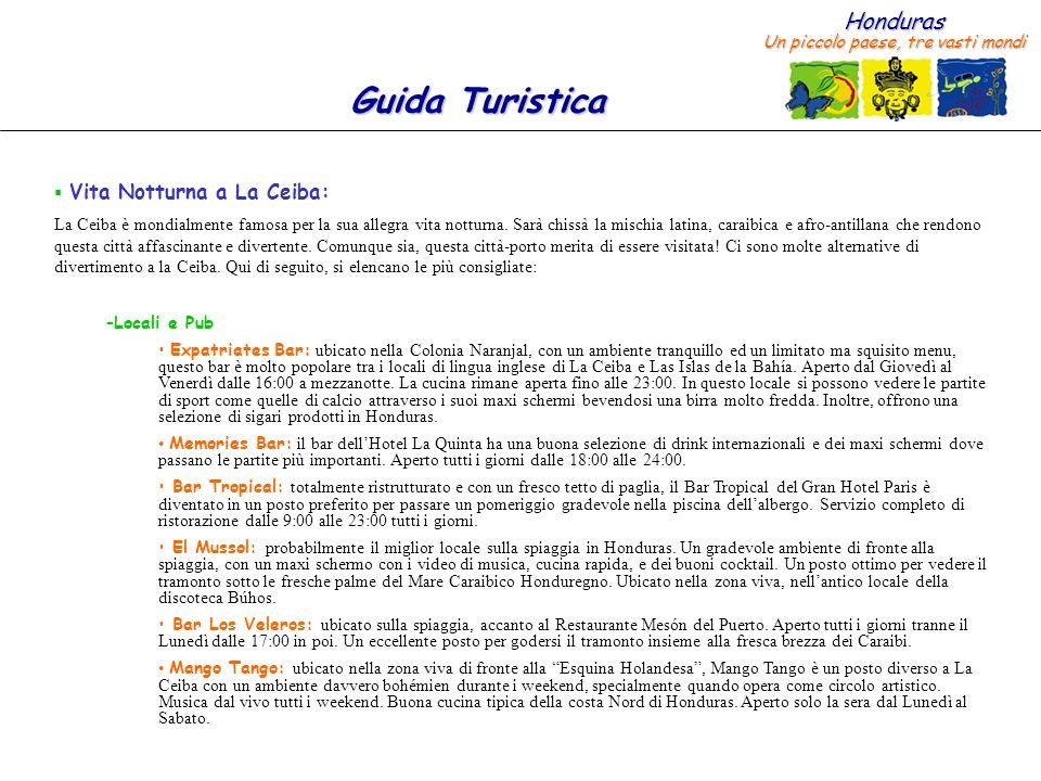 Honduras Un piccolo paese, tre vasti mondi Guida Turistica Vita Notturna a La Ceiba: La Ceiba è mondialmente famosa per la sua allegra vita notturna.