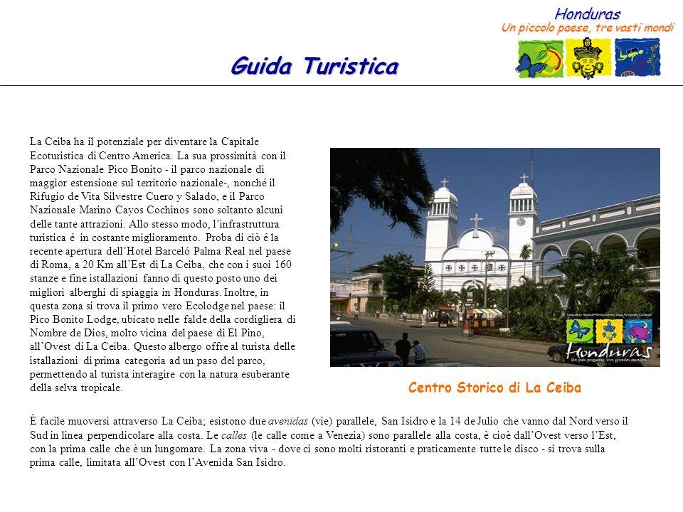 Honduras Un piccolo paese, tre vasti mondi Guida Turistica Nella Piazza Centrale si trova un parco molto carino, con molti alberghi e ristoranti nei suoi dintorni, ed è a pochi metri dalla spiaggia.