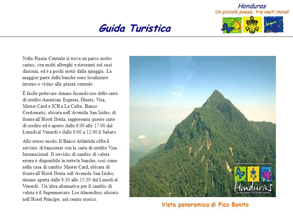 Honduras Un piccolo paese, tre vasti mondi Guida Turistica Nella Piazza Centrale si trova un parco molto carino, con molti alberghi e ristoranti nei s