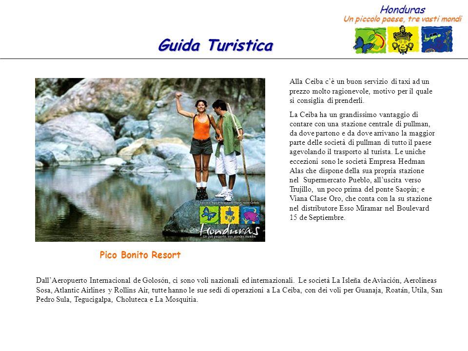 Honduras Un piccolo paese, tre vasti mondi Guida Turistica Alla Ceiba cè un buon servizio di taxi ad un prezzo molto ragionevole, motivo per il quale
