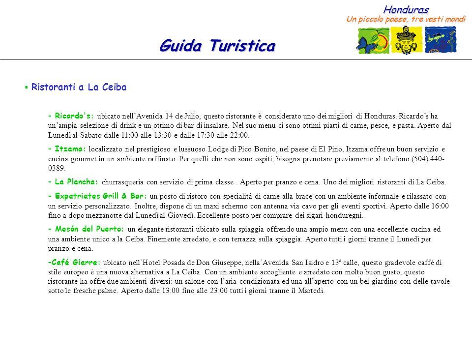 Honduras Un piccolo paese, tre vasti mondi Guida Turistica Ristoranti a La Ceiba – Ricardo's: ubicato nellAvenida 14 de Julio, questo ristorante è con