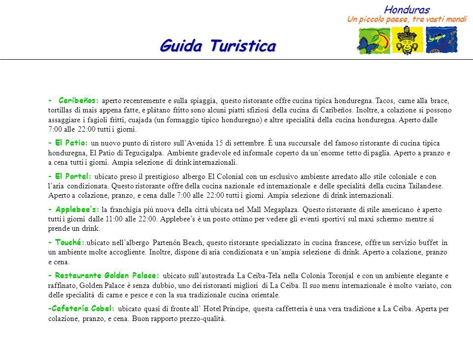 Honduras Un piccolo paese, tre vasti mondi Guida Turistica – Restaurante Miramar: localizzato alla fine della prima calle, questo ristorante possiede un bel giardino naturale nel quale ci sono molti uccelli tropicali e tartarughe.