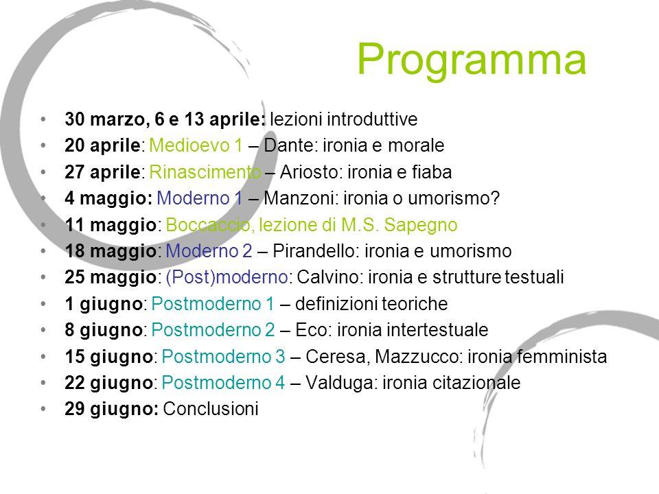 Programma 30 marzo, 6 e 13 aprile: lezioni introduttive 20 aprile: Medioevo 1 – Dante: ironia e morale 27 aprile: Rinascimento – Ariosto: ironia e fia