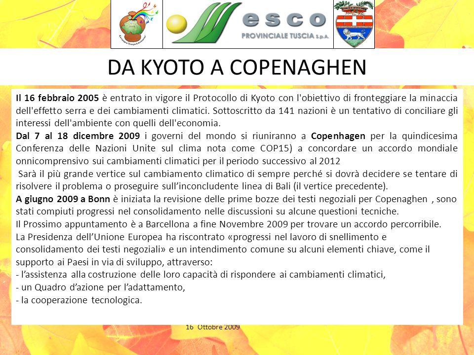 DA KYOTO A COPENAGHEN Salone Provincia di Viterbo 16 Ottobre 2009 Il 16 febbraio 2005 è entrato in vigore il Protocollo di Kyoto con l obiettivo di fronteggiare la minaccia dell effetto serra e dei cambiamenti climatici.