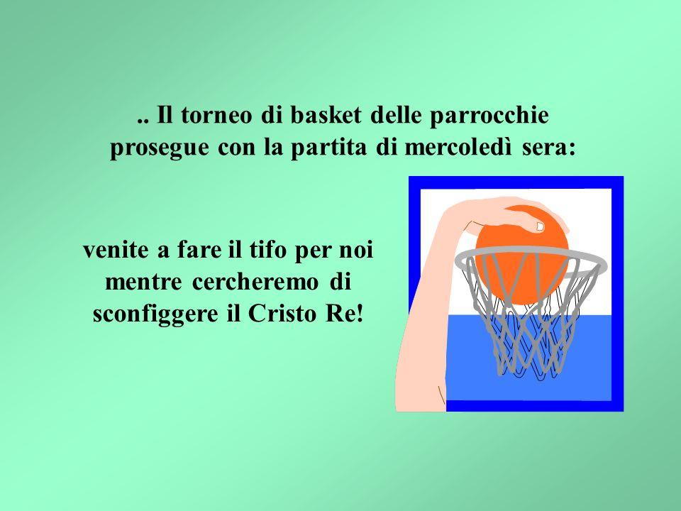 .. Il torneo di basket delle parrocchie prosegue con la partita di mercoledì sera: venite a fare il tifo per noi mentre cercheremo di sconfiggere il C