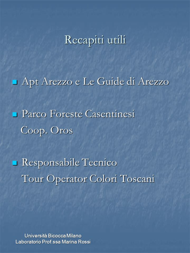 Università Bicocca Milano Laboratorio Prof.ssa Marina Rossi Recapiti utili Apt Arezzo e Le Guide di Arezzo Apt Arezzo e Le Guide di Arezzo Parco Fores
