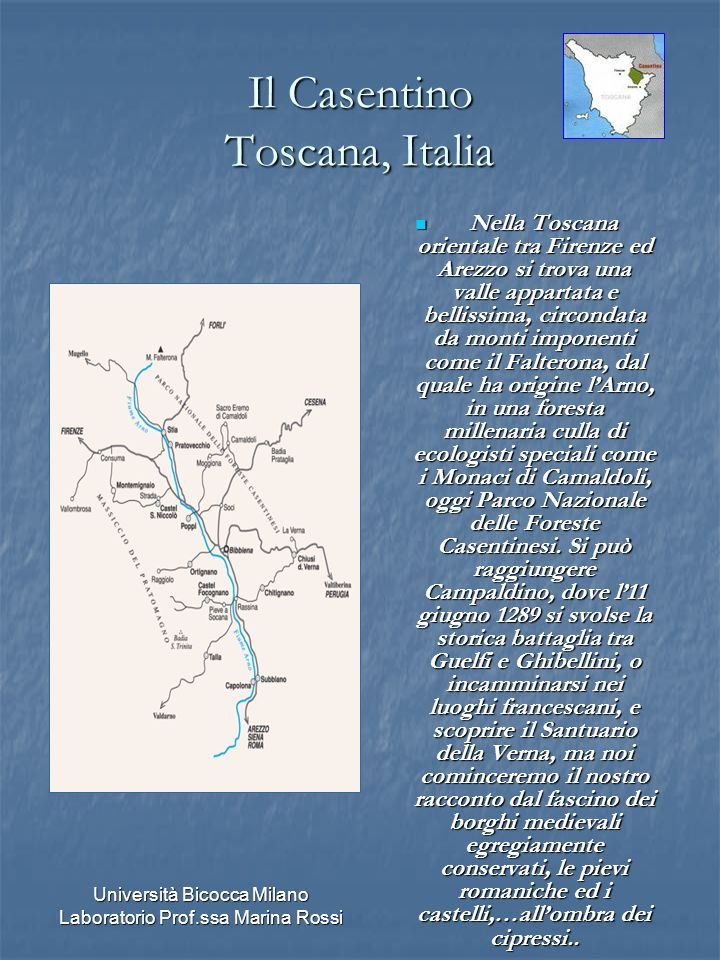 Università Bicocca Milano Laboratorio Prof.ssa Marina Rossi Il Casentino Toscana, Italia Nella Toscana orientale tra Firenze ed Arezzo si trova una va