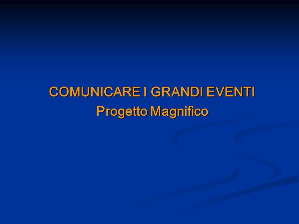COMUNICARE I GRANDI EVENTI Progetto Magnifico