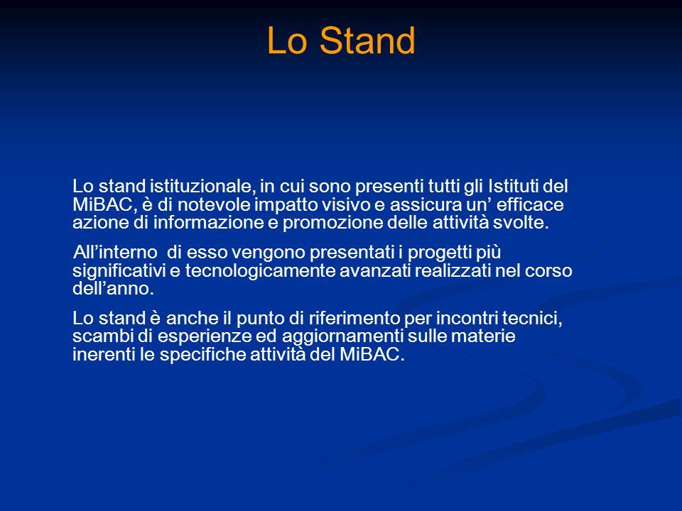 Lo Stand Lo stand istituzionale, in cui sono presenti tutti gli Istituti del MiBAC, è di notevole impatto visivo e assicura un efficace azione di info
