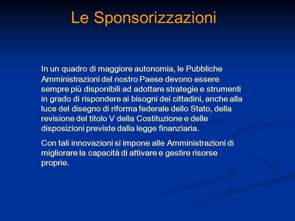 Le Sponsorizzazioni In un quadro di maggiore autonomia, le Pubbliche Amministrazioni del nostro Paese devono essere sempre più disponibili ad adottare