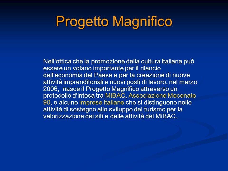 Progetto Magnifico Nellottica che la promozione della cultura italiana può essere un volano importante per il rilancio delleconomia del Paese e per la