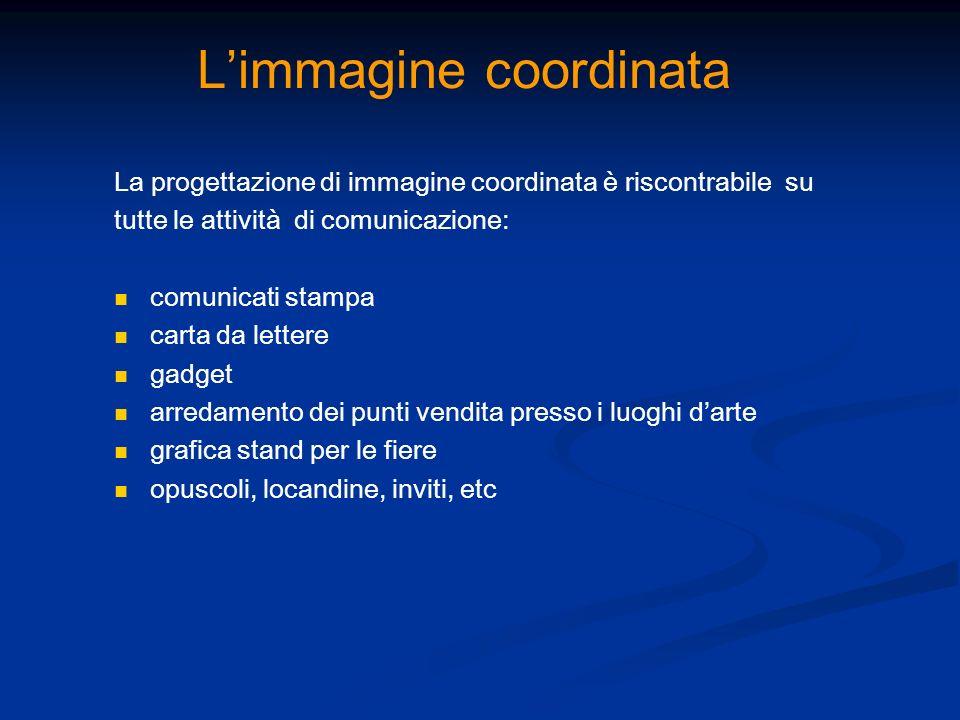 Limmagine coordinata La progettazione di immagine coordinata è riscontrabile su tutte le attività di comunicazione: comunicati stampa carta da lettere