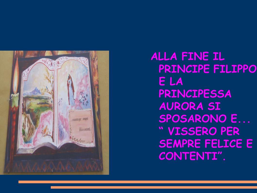 ALLA FINE IL PRINCIPE FILIPPO E LA PRINCIPESSA AURORA SI SPOSARONO E... VISSERO PER SEMPRE FELICE E CONTENTI.