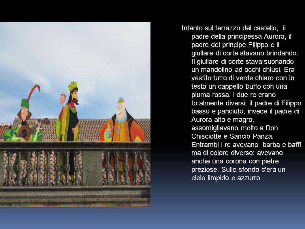 Intanto sul terrazzo del castello, il padre della principessa Aurora, il padre del principe Filippo e il giullare di corte stavano brindando. Il giull