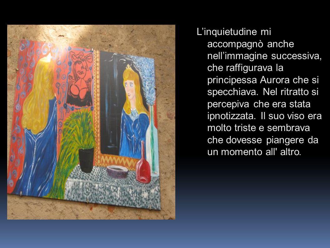 Linquietudine mi accompagnò anche nellimmagine successiva, che raffigurava la principessa Aurora che si specchiava. Nel ritratto si percepiva che era