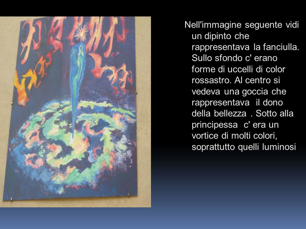 Nell'immagine seguente vidi un dipinto che rappresentava la fanciulla. Sullo sfondo c' erano forme di uccelli di color rossastro. Al centro si vedeva