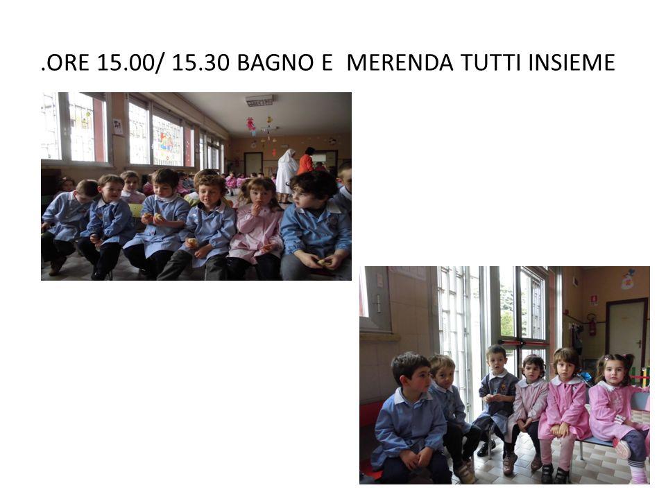 .ORE 15.00/ 15.30 BAGNO E MERENDA TUTTI INSIEME