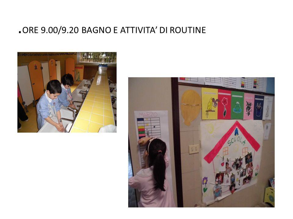. ORE 9.00/9.20 BAGNO E ATTIVITA DI ROUTINE