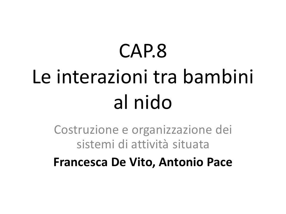 CAP.8 Le interazioni tra bambini al nido Costruzione e organizzazione dei sistemi di attività situata Francesca De Vito, Antonio Pace