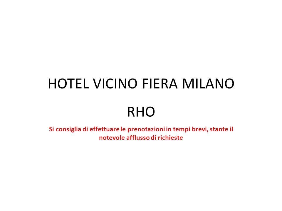 HOTEL VICINO FIERA MILANO RHO Si consiglia di effettuare le prenotazioni in tempi brevi, stante il notevole afflusso di richieste